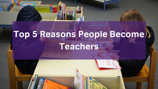 Reasons People Become Teachers